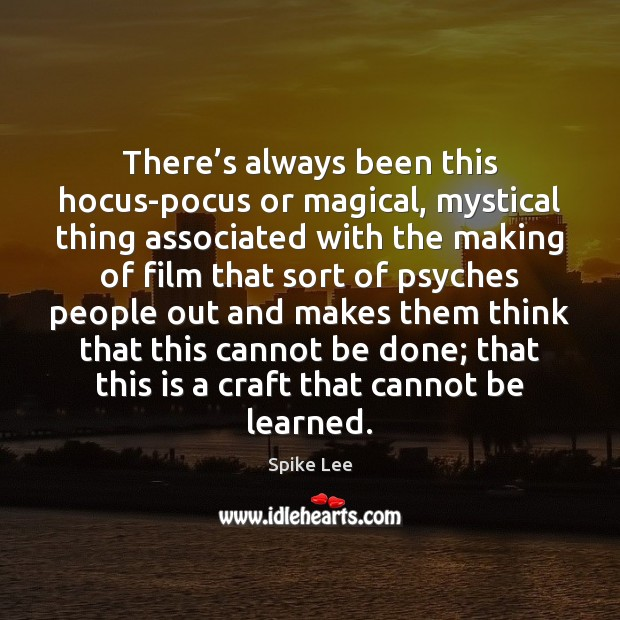 There's always been this hocus-pocus or magical, mystical thing associated with Spike Lee Picture Quote