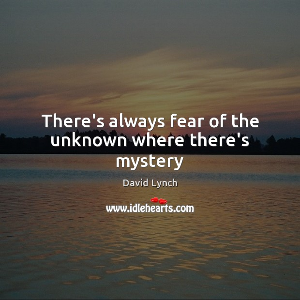 There's always fear of the unknown where there's mystery Image