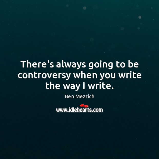 Image, There's always going to be controversy when you write the way I write.