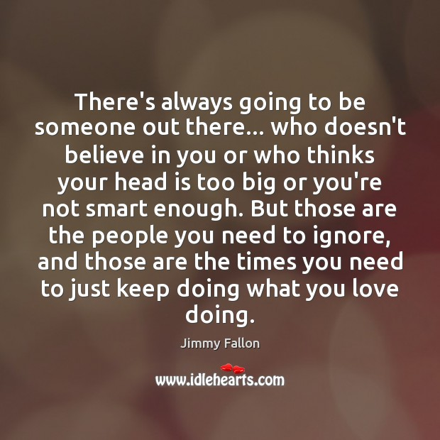 There's always going to be someone out there… who doesn't believe in Image