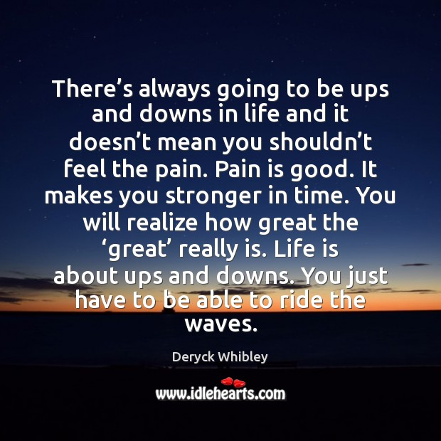 There's always going to be ups and downs in life and Pain Quotes Image