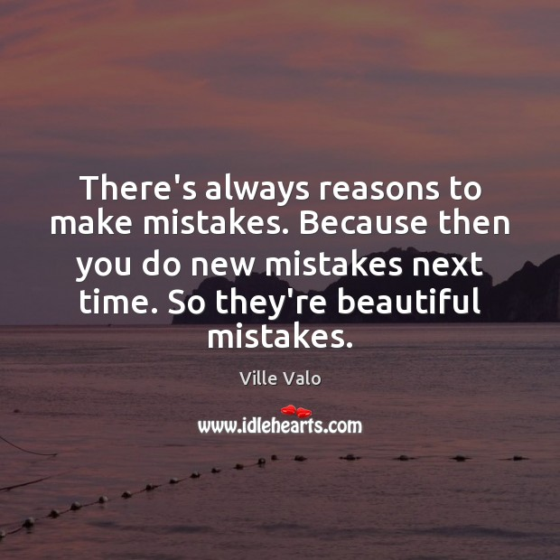 Image, There's always reasons to make mistakes. Because then you do new mistakes