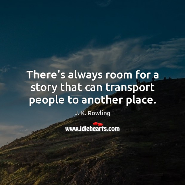 There's always room for a story that can transport people to another place. Image