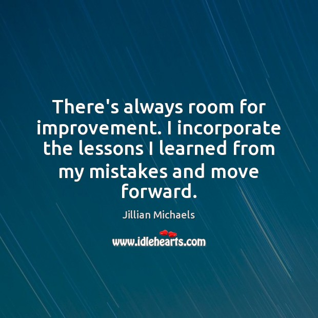 Image, There's always room for improvement. I incorporate the lessons I learned from
