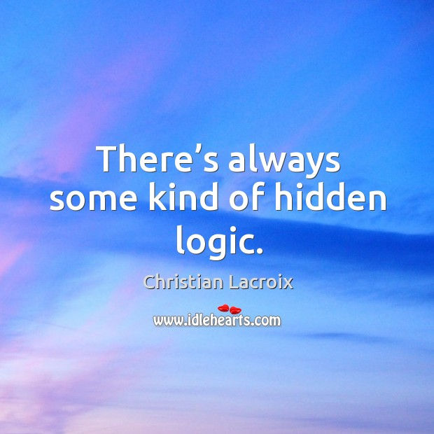 There's always some kind of hidden logic. Image