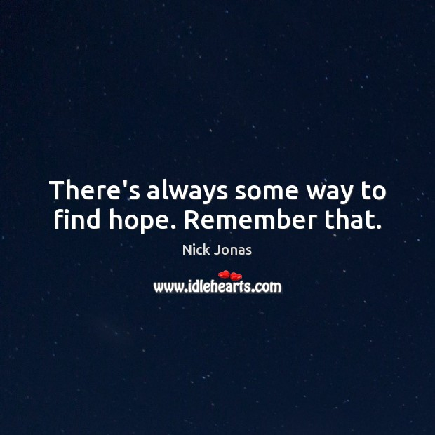 There's always some way to find hope. Remember that. Image