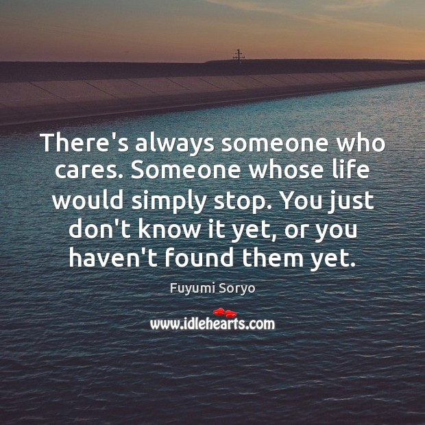 There's always someone who cares. Someone whose life would simply stop. You Image