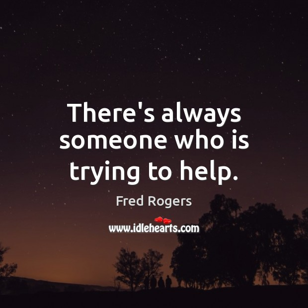 Image, There's always someone who is trying to help.