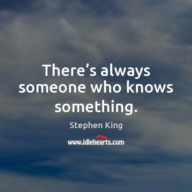 There's always someone who knows something. Image