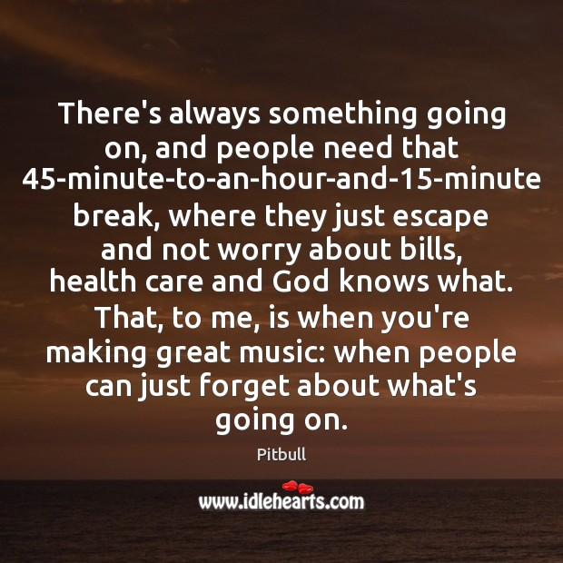 There's always something going on, and people need that 45-minute-to-an-hour-and-15-minute break, Image
