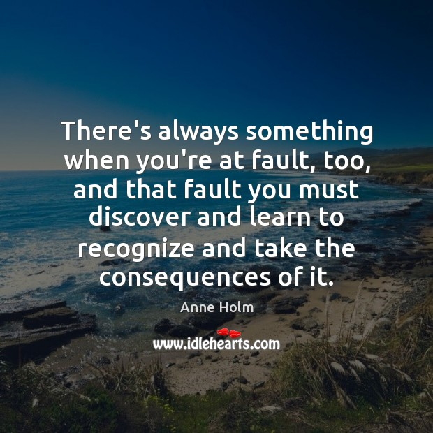 Image, There's always something when you're at fault, too, and that fault you
