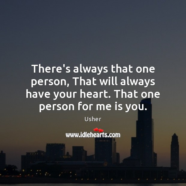 There's always that one person, That will always have your heart. That Image