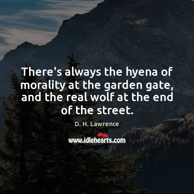 There's always the hyena of morality at the garden gate, and the Image