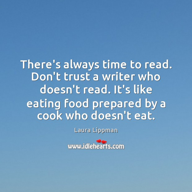 There's always time to read. Don't trust a writer who doesn't read. Don't Trust Quotes Image