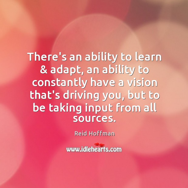 There's an ability to learn & adapt, an ability to constantly have a Reid Hoffman Picture Quote