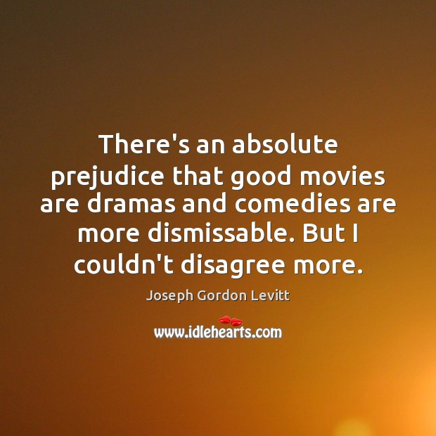 Image, There's an absolute prejudice that good movies are dramas and comedies are
