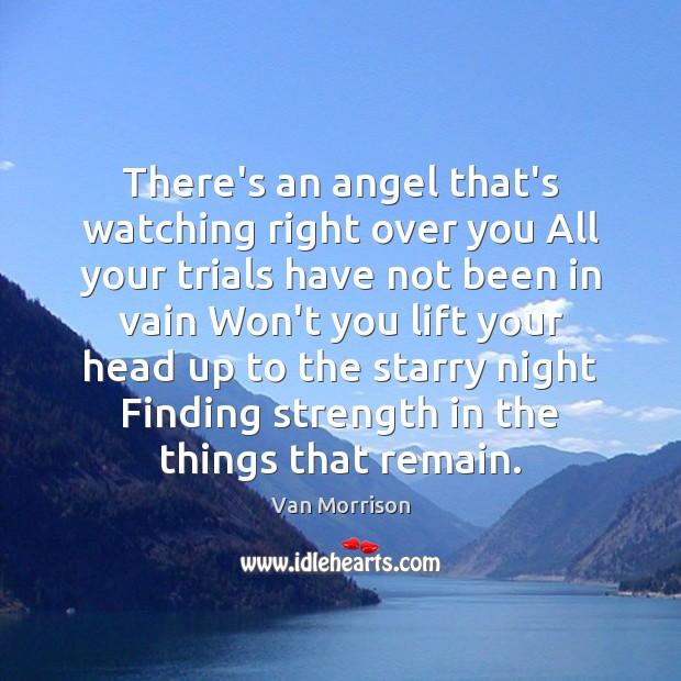 There's an angel that's watching right over you All your trials have Van Morrison Picture Quote
