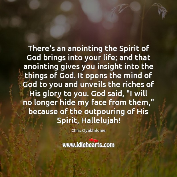 There's an anointing the Spirit of God brings into your life; and Chris Oyakhilome Picture Quote