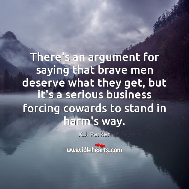 There's an argument for saying that brave men deserve what they get, Image