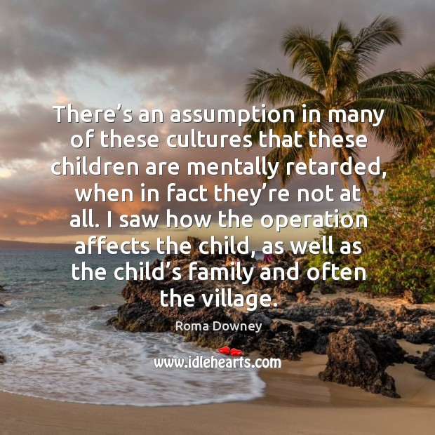 There's an assumption in many of these cultures that these children are mentally retarded Image