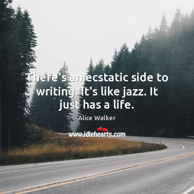 Image, There's an ecstatic side to writing. It's like jazz. It just has a life.