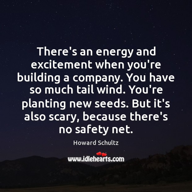There's an energy and excitement when you're building a company. You have Howard Schultz Picture Quote