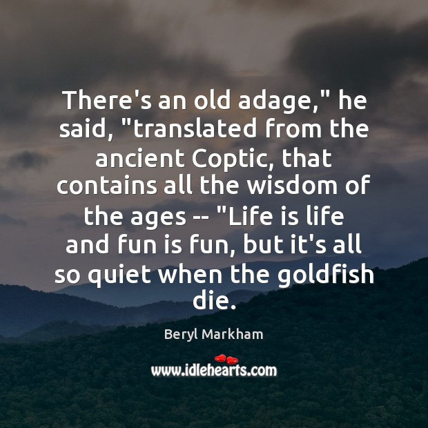 """There's an old adage,"""" he said, """"translated from the ancient Coptic, that Beryl Markham Picture Quote"""