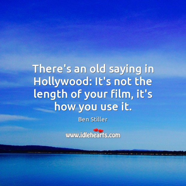 There's an old saying in Hollywood: It's not the length of your film, it's how you use it. Image
