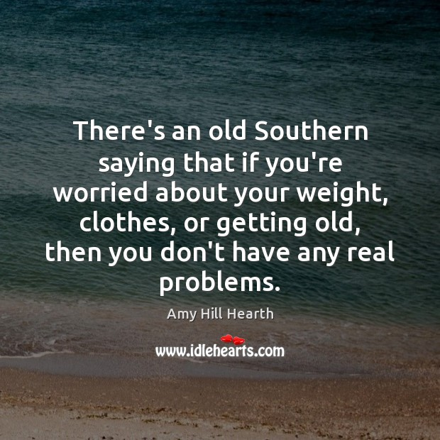 Image, There's an old Southern saying that if you're worried about your weight,
