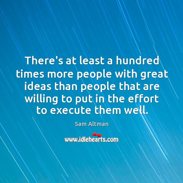 Image, There's at least a hundred times more people with great ideas than
