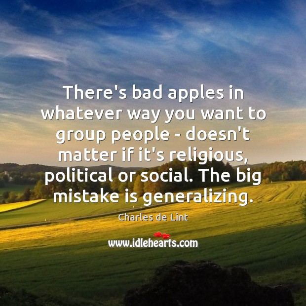 There's bad apples in whatever way you want to group people – Charles de Lint Picture Quote