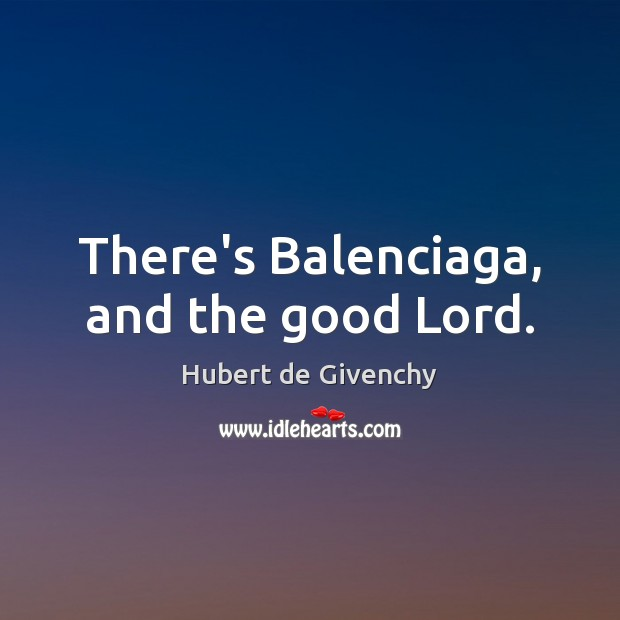 There's Balenciaga, and the good Lord. Image