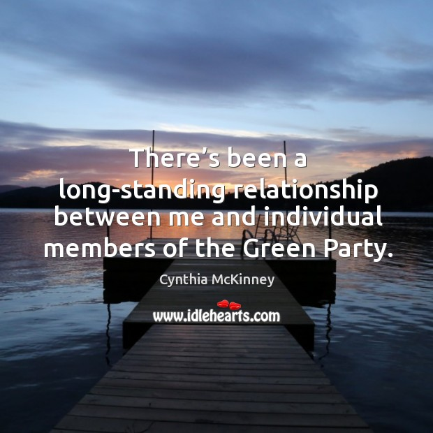 There's been a long-standing relationship between me and individual members of the green party. Image