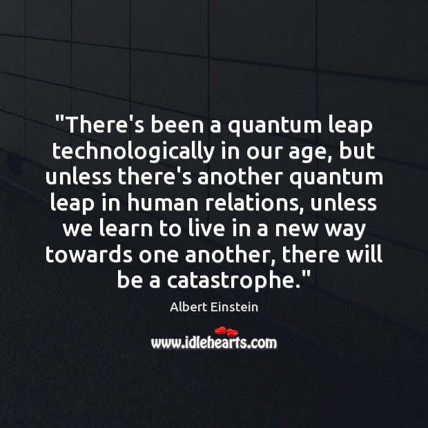 "Image, ""There's been a quantum leap technologically in our age, but unless there's"