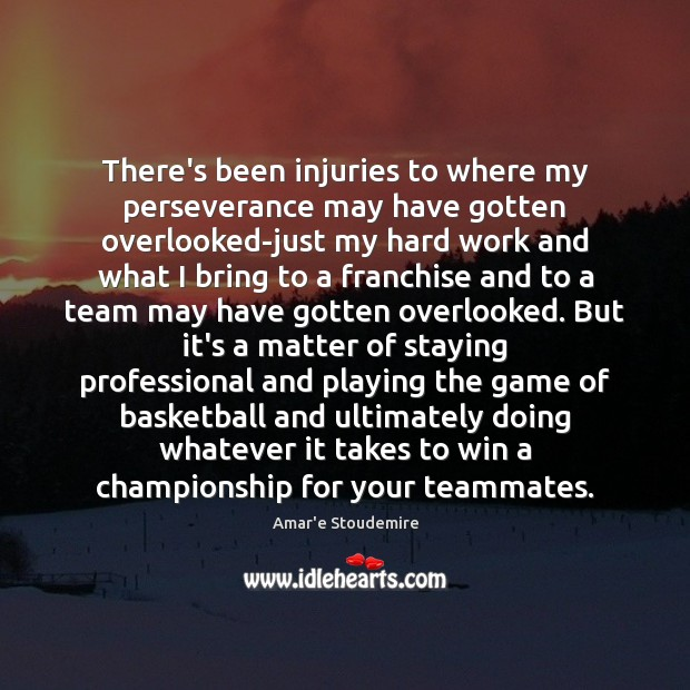 Image, There's been injuries to where my perseverance may have gotten overlooked-just my