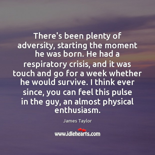 There's been plenty of adversity, starting the moment he was born. He James Taylor Picture Quote