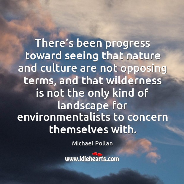 There's been progress toward seeing that nature and culture are not opposing terms Image