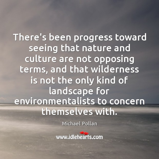 There's been progress toward seeing that nature and culture are not opposing Image