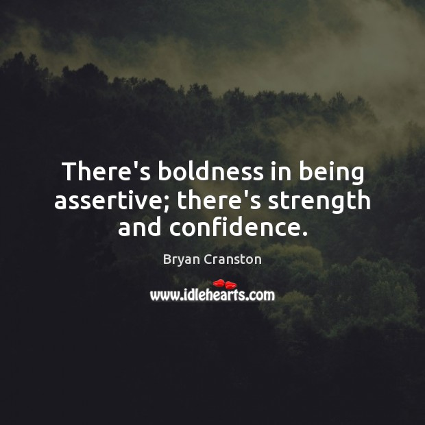 There's boldness in being assertive; there's strength and confidence. Boldness Quotes Image