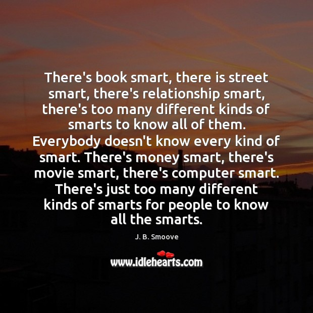 There's book smart, there is street smart, there's relationship smart, there's too Image