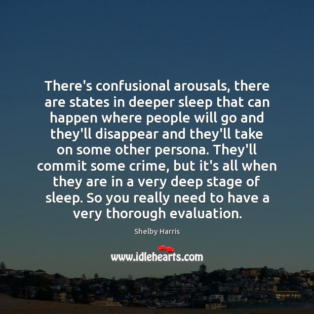 Image, There's confusional arousals, there are states in deeper sleep that can happen