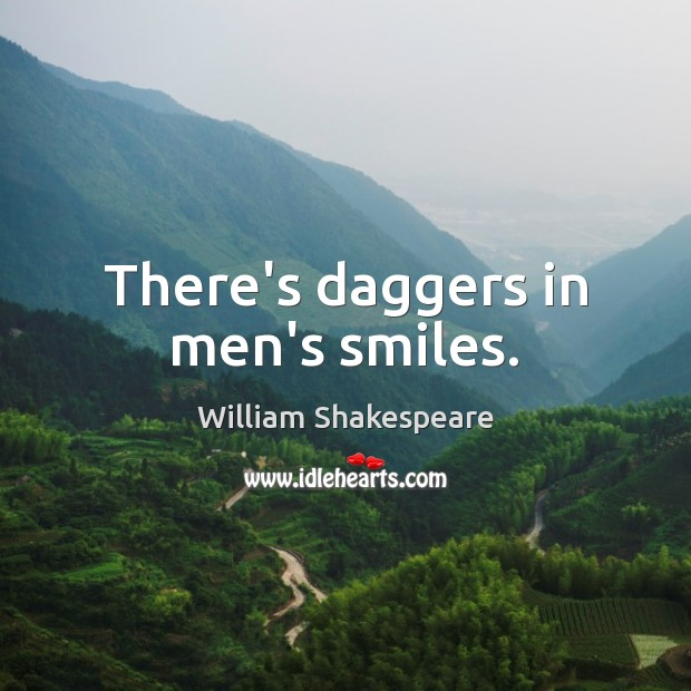 Image, There's daggers in men's smiles.