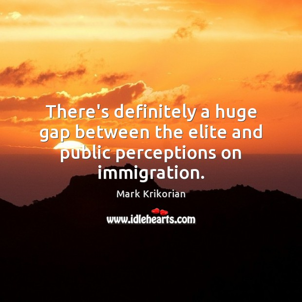 There's definitely a huge gap between the elite and public perceptions on immigration. Image