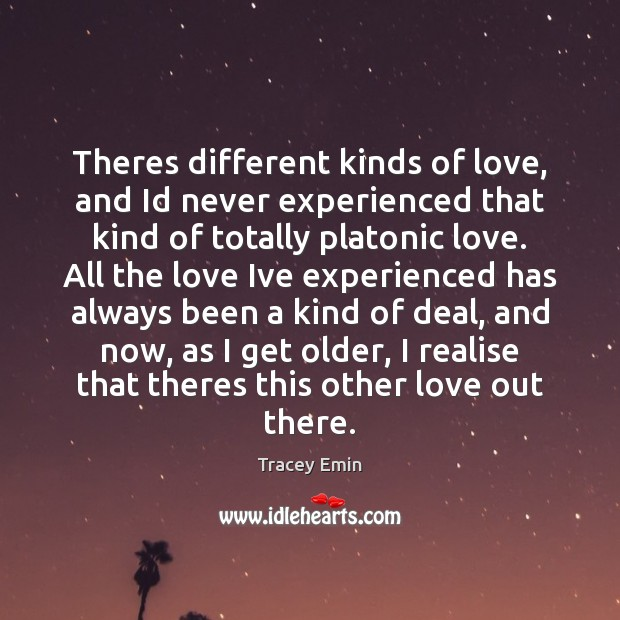 Image, Theres different kinds of love, and Id never experienced that kind of