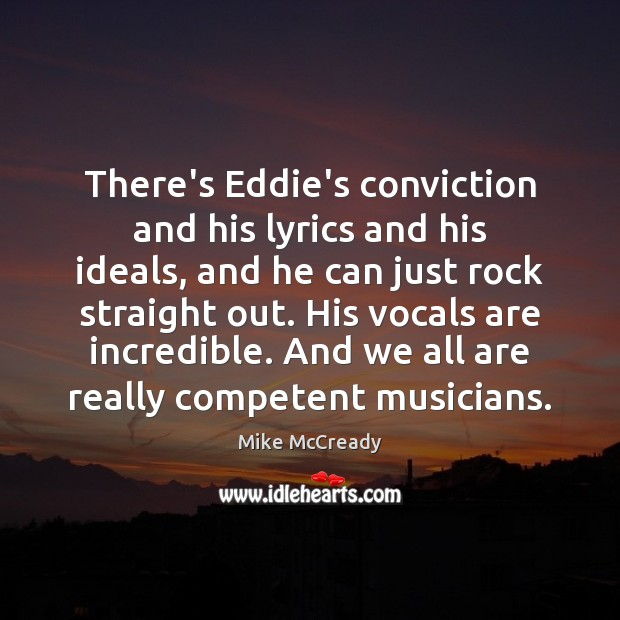 There's Eddie's conviction and his lyrics and his ideals, and he can Image