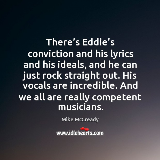 There's eddie's conviction and his lyrics and his ideals, and he can just rock straight out. Image