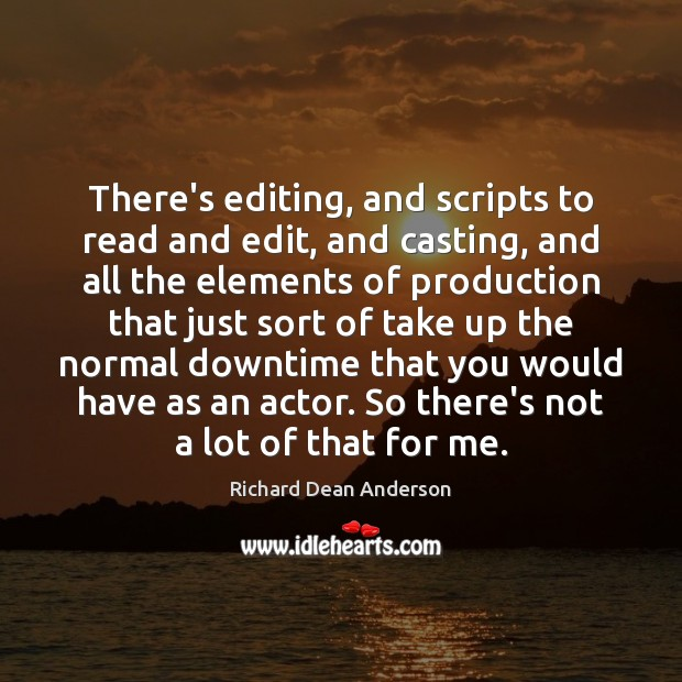 There's editing, and scripts to read and edit, and casting, and all Image