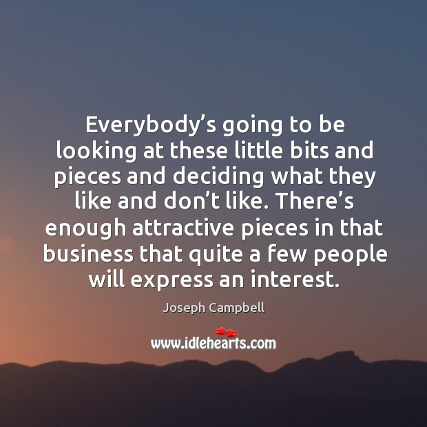 There's enough attractive pieces in that business that quite a few people will express an interest. Image