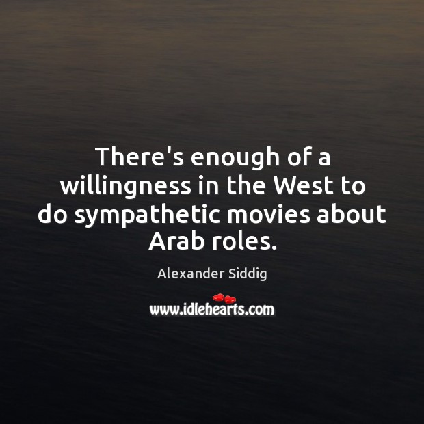 Image, There's enough of a willingness in the West to do sympathetic movies about Arab roles.