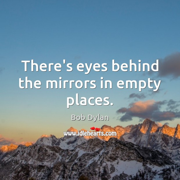 Image, There's eyes behind the mirrors in empty places.